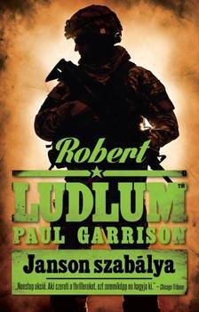 ROBERT LUDLUM - PAUL GARRISON - JANSON SZABÁLYA