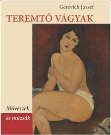 Gerevich József - TEREMTŐ VÁGYAK