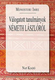 Monostori Imre - Válogatott tanulmányok Németh Lászlóról