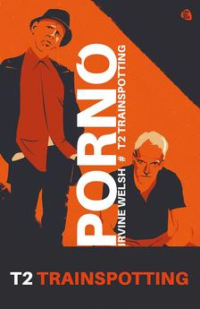 Irvine Welsh - Pornó - Trainspotting 2.