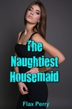 Perry Flax - The Naughtiest Housemaid [eKönyv: epub,  mobi]
