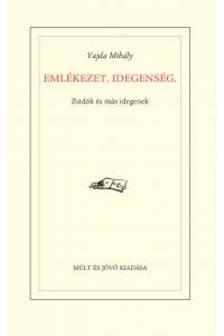 Vajda Mihály - Emlékezet, idegenség. Zsidók és más idegenek