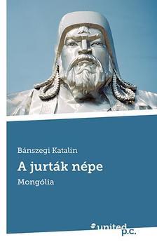 Bánszegi Katalin - A jurták népe