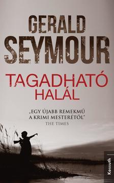 Gerald Seymour - TAGADHATÓ HALÁL