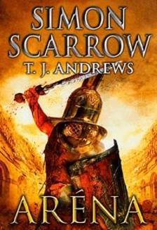 Simon Scarrow, T.J. Andrews - Aréna