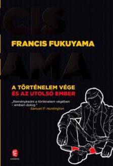 Francis Fukuyama - A történelem vége és az utolsó ember
