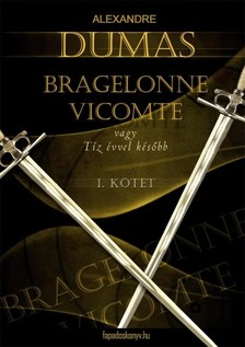 Alexandre DUMAS - Bragelonne Vicomte vagy tíz évvel később 1. kötet [eKönyv: epub, mobi]