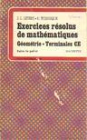 Liters, J.-L., Tchigique, C. - Exercices résolus de mathématiques Géométrie - Terminales CE [antikvár]