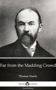 Delphi Classics Thomas Hardy, - Far from the Madding Crowd by Thomas Hardy (Illustrated) [eKönyv: epub, mobi]
