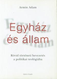 ADAM, ARMIN - EGYHÁZ ÉS ÁLLAM - RÖVID TÖRTÉNETI BEVEZETÉS A POLITIKAI TEOLÓGIÁBA