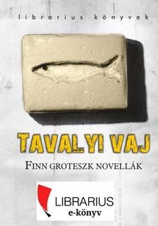 Bodó Gabriella (szerk.) Podmaniczky Szilárd (szerk.) - - Tavalyi vaj - finn groteszk novellák [eKönyv: epub, mobi]