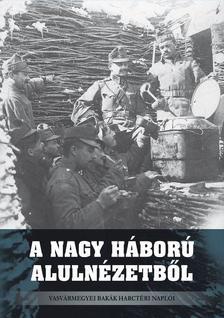 . - A Nagy Háború alulnézetből