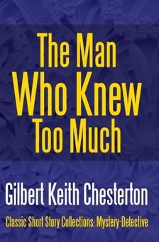 Gilbert Keith Chesterton - The Man Who Knew Too Much [eKönyv: epub, mobi]
