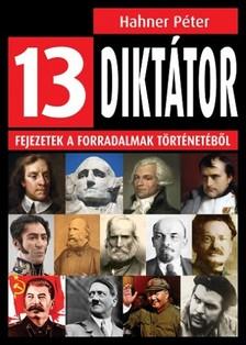 Hahner Péter - 13 diktátor - Fejezetek a forradalmak történetéből [eKönyv: epub, mobi]
