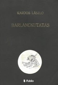 KARDOS LÁSZLÓ - Barlangkutatás [eKönyv: epub, mobi]