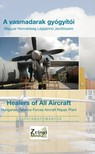 Gáspár Katalin - A vasmadarak gyógyítói - Healers of All Aircraft / Magyar Honvédség Légijármű Javítóüzem - Hungarian Defence Forces Aircraft Repair Plant [eKönyv: epub,  mobi]