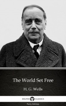 Delphi Classics H. G. Wells, - The World Set Free by H. G. Wells (Illustrated) [eKönyv: epub, mobi]