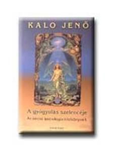 Kalo Jenő - A GYÓGYULÁS SZELENCÉJE - AZ ORVOSI ASZTROLÓGIA KÉZIKÖNYVE I.