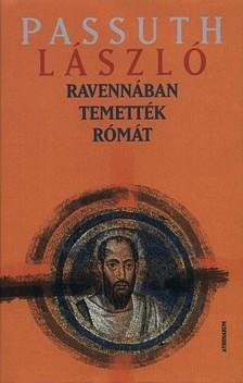PASSUTH LÁSZLÓ - Ravennában temették Rómát [eKönyv: pdf, epub, mobi]