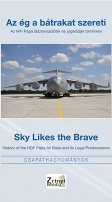 Gáspár Katalin - Az ég a bátrakat szereti - Sky Likes The Brave / Az MH Pápa Bázisrepülőtér és jogelődjei története - History of the HDF Pápa Air Base and its Legal Predecessors [eKönyv: epub, mobi]