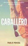 Poveda Pablo - Caballero - Una aventura de intriga y suspense de Gabriel Caballero [eKönyv: epub,  mobi]