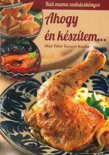 Máté Pálné Terenyei Katalin - Ahogy én készítem - Kati mama szakácskönyve