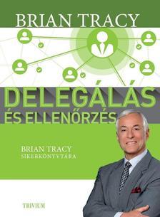 Tracy, Brian - Delegálás és ellenőrzés