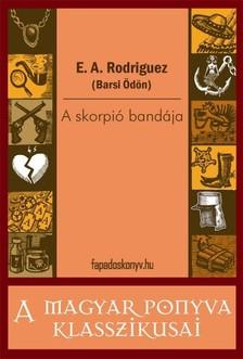 E. A. Rodriguez (Barsi Ödön) - A skorpió bandája [eKönyv: epub, mobi]