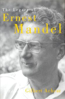 ACHCAR, GILBERT (ed) - The Legacy of Ernest Mandel [antikvár]