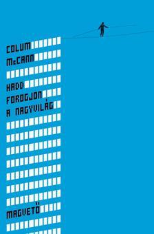 Colum McCann - Hadd forogjon a nagyvilág ###