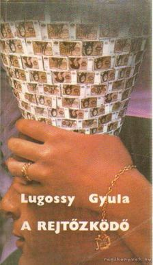 Lugossy Gyula - A rejtőzködő [antikvár]