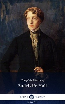 Hall, Radclyffe - Delphi Complete Works of Radclyffe Hall (Illustrated) [eKönyv: epub, mobi]