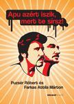 Farkas Attila Márton - Puzsér Róbert - Apu azért iszik, mert te sírsz!<!--span style='font-size:10px;'>(G)</span-->