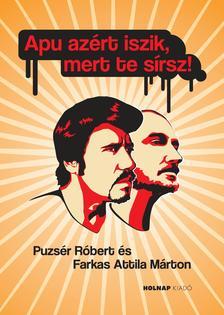 Farkas Attila Márton - Puzsér Róbert - Apu azért iszik, mert te sírsz!