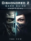 Yuw The - Dishonored 2 Game Guide Unofficial [eKönyv: epub,  mobi]