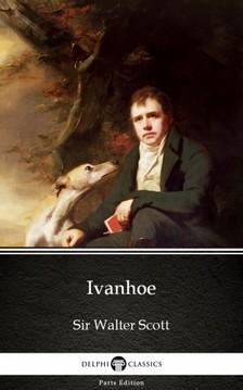Delphi Classics Sir Walter Scott, - Ivanhoe by Sir Walter Scott (Illustrated) [eKönyv: epub, mobi]