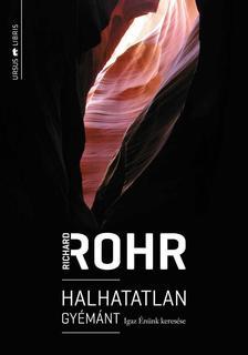 Richard Rohr - Halhatatlan gyémánt - Igaz Énünk keresése
