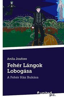 Anila Joufore - Fehér Lángok Lobogása - A Fehér Ház Bukása