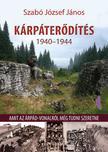 Szabó József János - Kárpáterődítés 1940-1944;Magyar katonai erődítések Kárpátalján és Székelyföldön;Az Árpád-vonaltól az Árpád-állásig