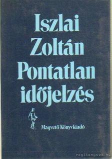 Iszlai Zoltán - Pontatlan időjelzés [antikvár]