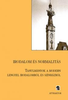 - IRODALOM ÉS NORMALITÁS - TANULMÁNYOK A MODERN LENGYEL IRODAL ***
