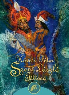 Kövesi Péter - Szent László táltosa