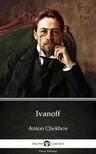 Delphi Classics Anton Chekhov, - Ivanoff by Anton Chekhov (Illustrated) [eKönyv: epub,  mobi]