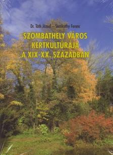 TÓTH JÓZSEF DR.- SOMKUTHY FERE - SZOMBATHELY VÁROS KERTKULTÚRÁJA A XIX-XX. SZÁZADBAN