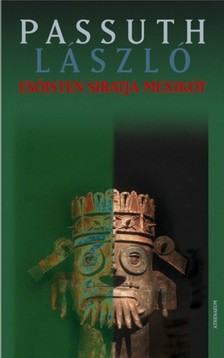 PASSUTH LÁSZLÓ - Esőisten siratja Mexikót [eKönyv: pdf, epub, mobi]