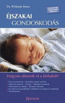 Sears William - Éjszakai gondoskodás - Hogyan altassuk el a kisbabát? [eKönyv: epub, mobi]