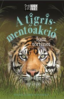 Louisa Leaman - A tigris-mentőakció - Igaz történet