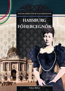 Falvai Róbert - Habsburg főhercegnők