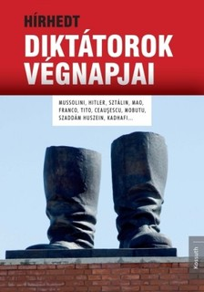 Diane Ducret-Emmanuel Hecht - Hírhedt diktátorok végnapjai [eKönyv: epub, mobi]