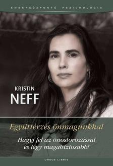 Kristin Neff - Együttérzés önmagunkkal - Hagyj fel az önostorozással és légy magabiztosabb!